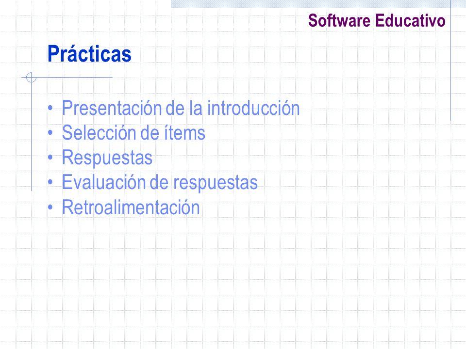 Software Educativo Prácticas Presentación de la introducción Selección de ítems Respuestas Evaluación de respuestas Retroalimentación