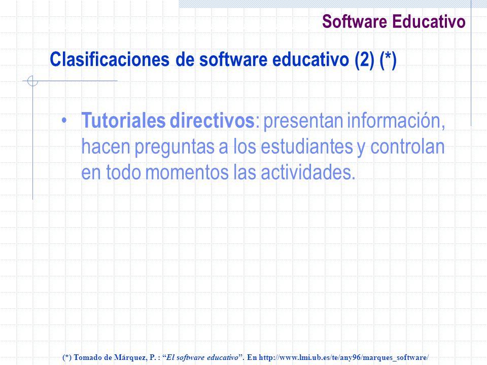 Software Educativo Clasificaciones de software educativo (2) (*) Tutoriales directivos : presentan información, hacen preguntas a los estudiantes y co