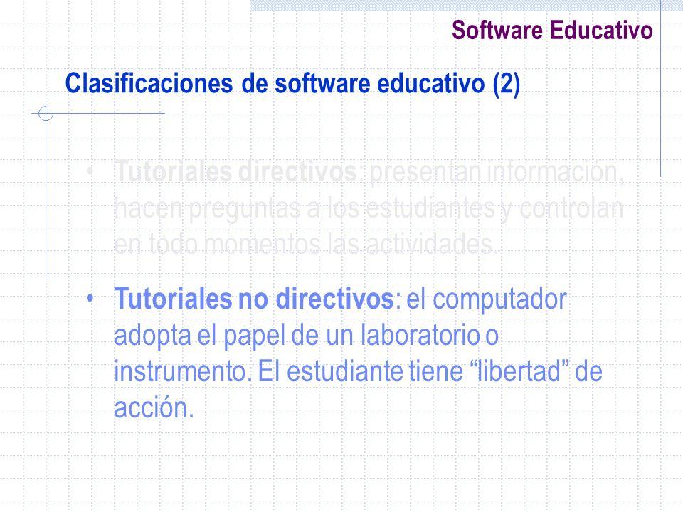 Software Educativo Clasificaciones de software educativo (2) Tutoriales directivos : presentan información, hacen preguntas a los estudiantes y contro