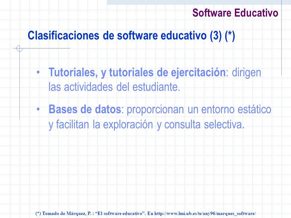 Software Educativo Clasificaciones de software educativo (3) (*) Tutoriales, y tutoriales de ejercitación : dirigen las actividades del estudiante. Ba