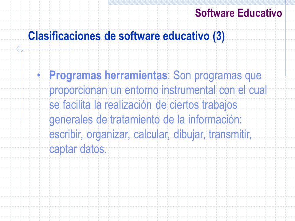 Software Educativo Clasificaciones de software educativo (3) Programas herramientas : Son programas que proporcionan un entorno instrumental con el cu
