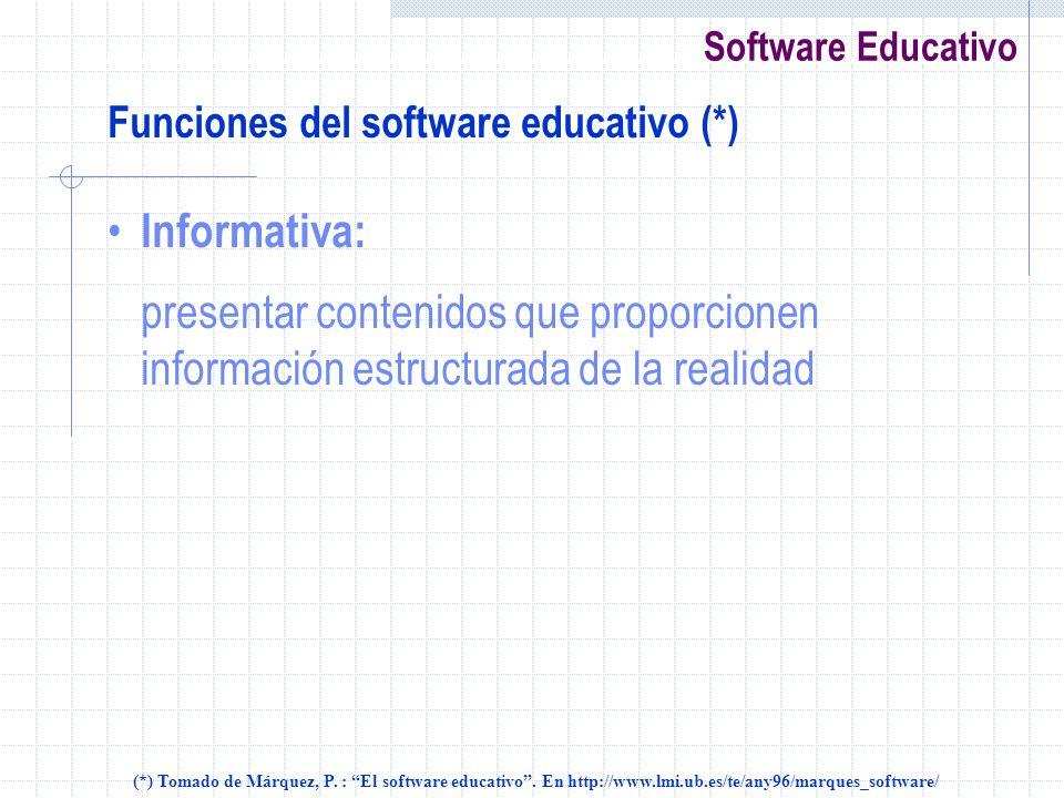 Software Educativo Funciones del software educativo (*) Informativa: presentar contenidos que proporcionen información estructurada de la realidad (*)