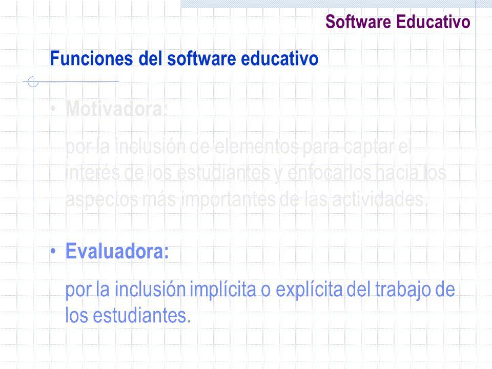 Software Educativo Funciones del software educativo Motivadora: por la inclusión de elementos para captar el interés de los estudiantes y enfocarlos h