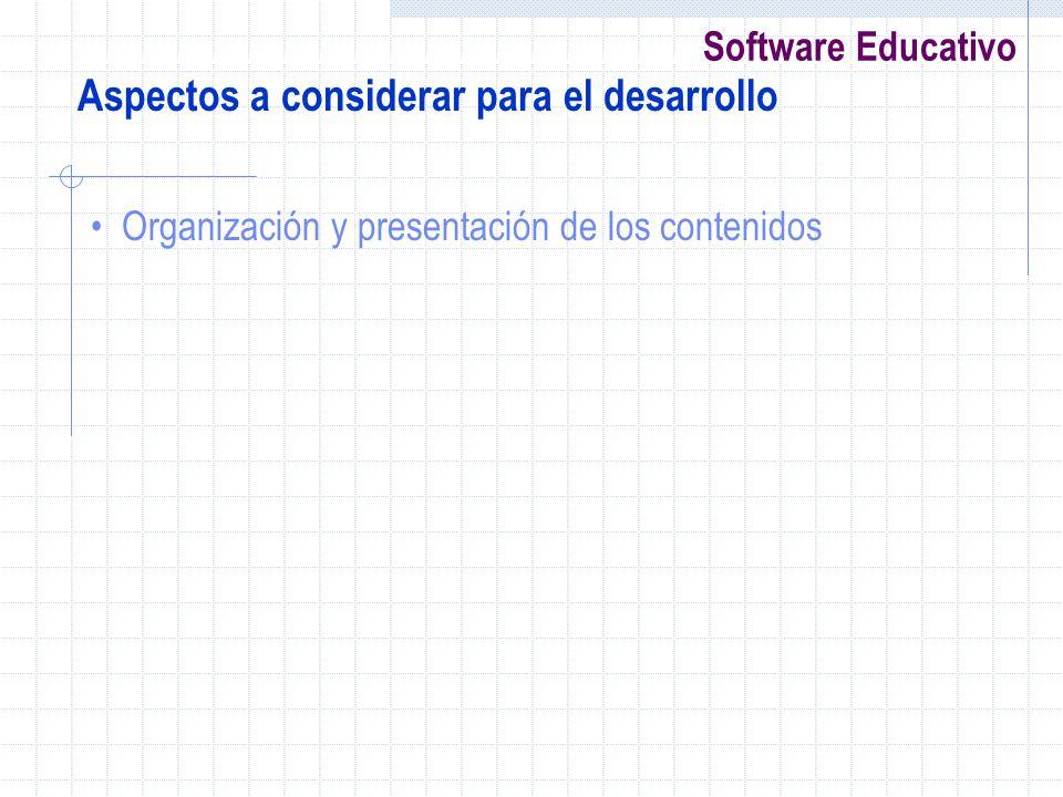 Software Educativo Aspectos a considerar para el desarrollo Organización y presentación de los contenidos