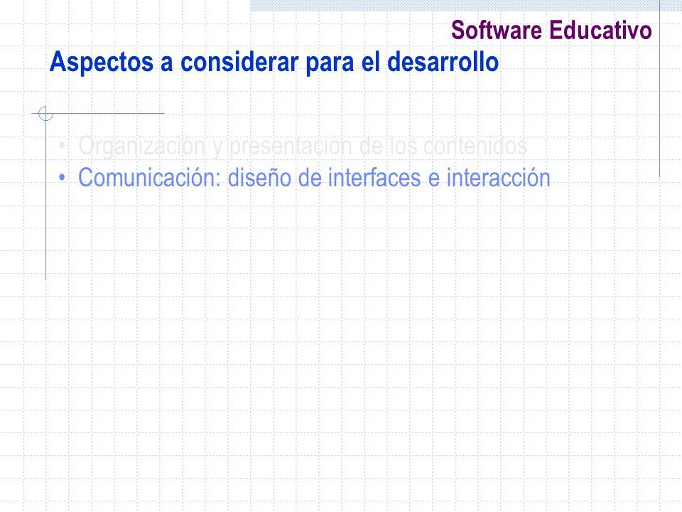 Software Educativo Aspectos a considerar para el desarrollo Organización y presentación de los contenidos Comunicación: diseño de interfaces e interac