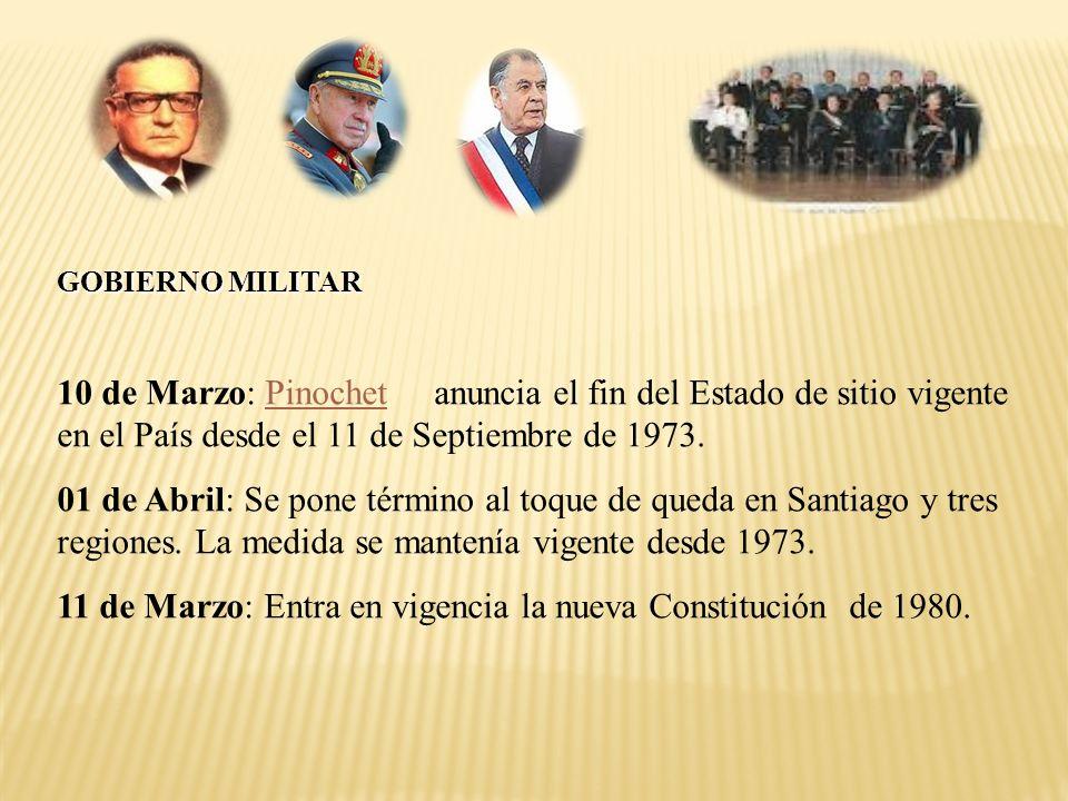 10 de Marzo: Pinochet anuncia el fin del Estado de sitio vigente en el País desde el 11 de Septiembre de 1973. 01 de Abril: Se pone término al toque d