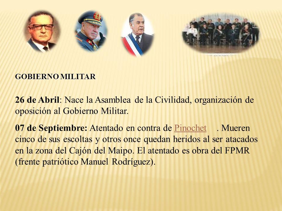 26 de Abril: Nace la Asamblea de la Civilidad, organización de oposición al Gobierno Militar. 07 de Septiembre: Atentado en contra de Pinochet. Mueren