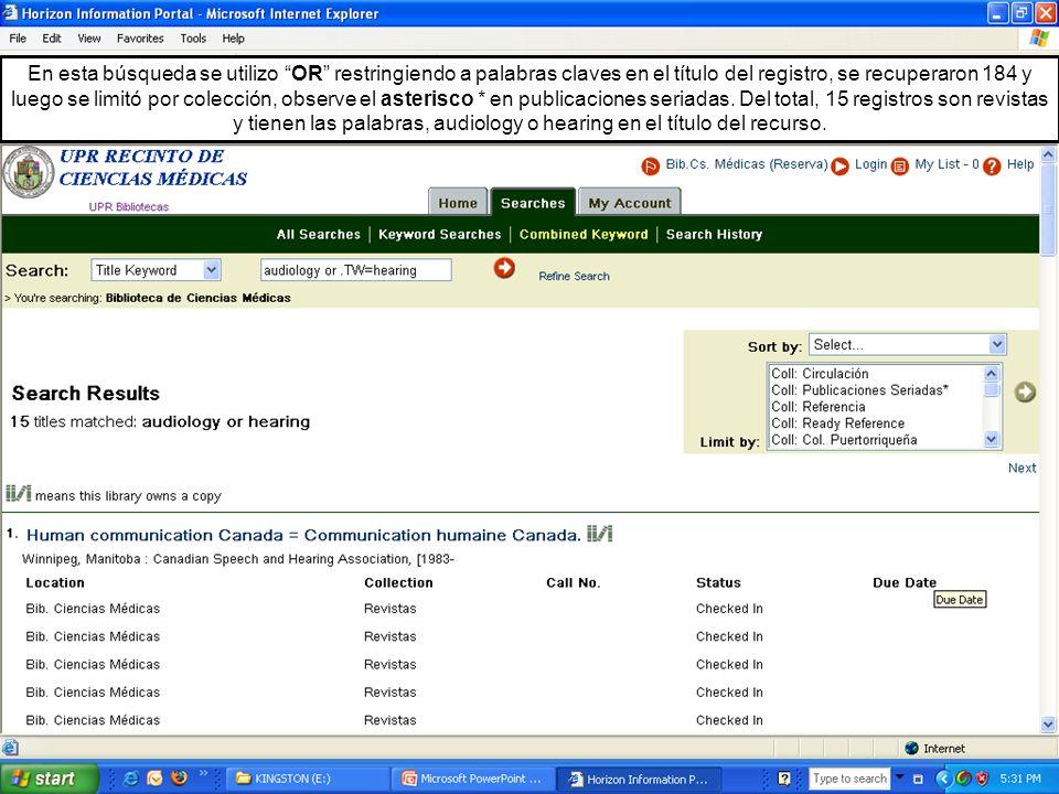 En esta búsqueda se utilizo OR restringiendo a palabras claves en el título del registro, se recuperaron 184 y luego se limitó por colección, observe