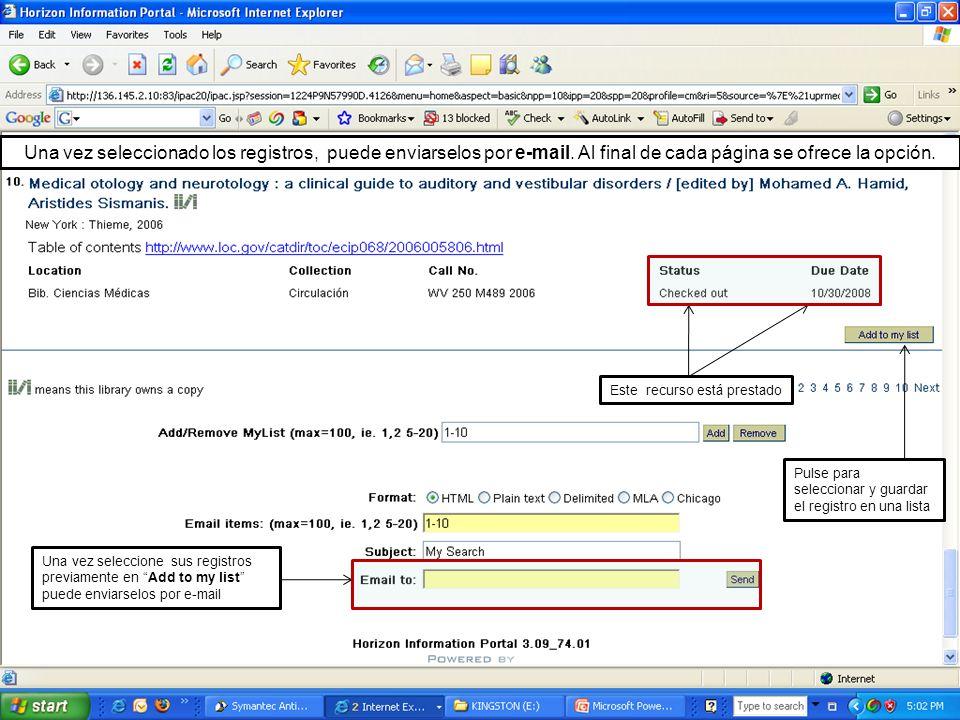 Una vez seleccione sus registros previamente en Add to my list puede enviarselos por e-mail Este recurso está prestado Pulse para seleccionar y guarda
