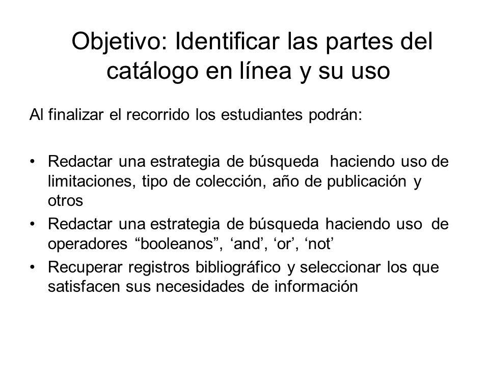 Objetivo: Identificar las partes del catálogo en línea y su uso Al finalizar el recorrido los estudiantes podrán: Redactar una estrategia de búsqueda
