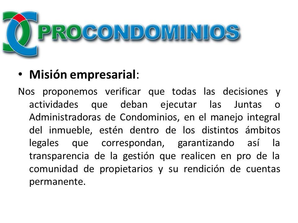 Misión empresarial: Nos proponemos verificar que todas las decisiones y actividades que deban ejecutar las Juntas o Administradoras de Condominios, en
