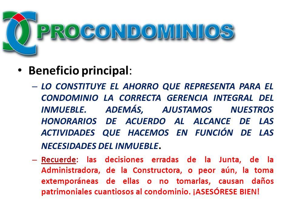 Beneficio principal: – LO CONSTITUYE EL AHORRO QUE REPRESENTA PARA EL CONDOMINIO LA CORRECTA GERENCIA INTEGRAL DEL INMUEBLE. ADEMÁS, AJUSTAMOS NUESTRO