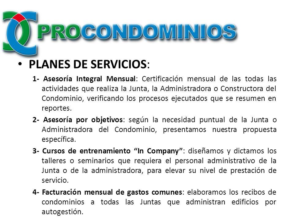 PLANES DE SERVICIOS: 1- Asesoría Integral Mensual: Certificación mensual de las todas las actividades que realiza la Junta, la Administradora o Constr