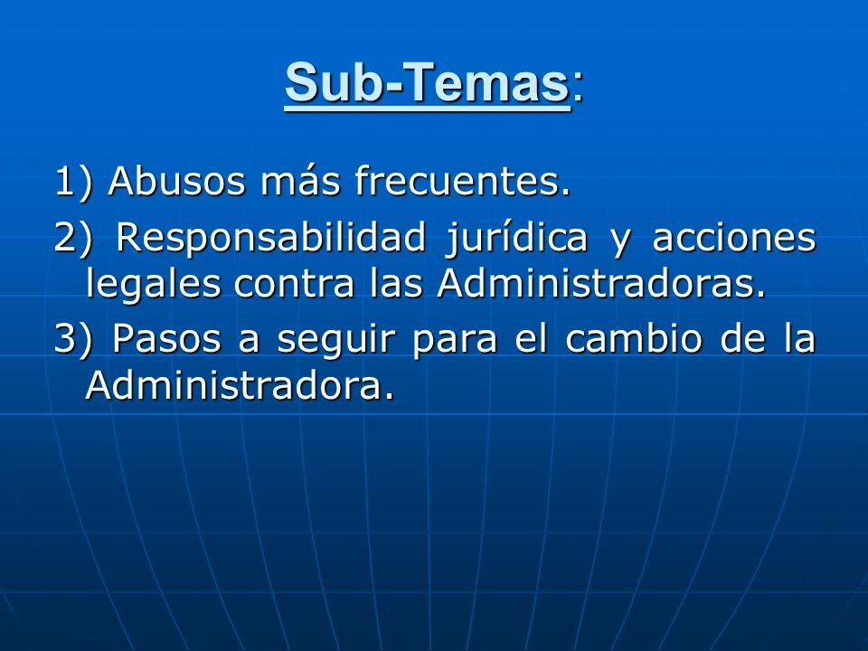 Sub-Temas: 1) Abusos más frecuentes. 2) Responsabilidad jurídica y acciones legales contra las Administradoras. 3) Pasos a seguir para el cambio de la