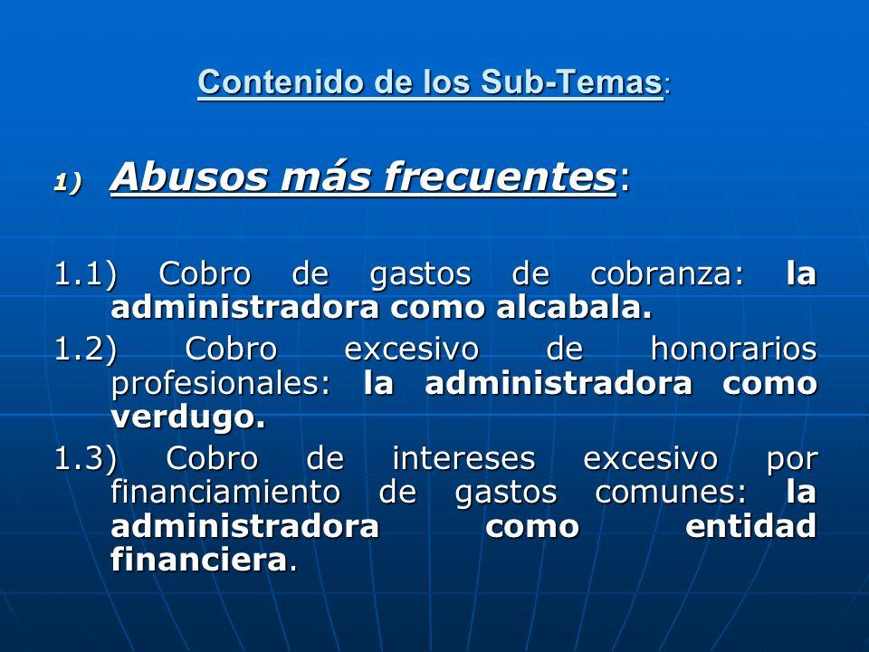 Contenido de los Sub-Temas: 1) Abusos más frecuentes: 1.1) Cobro de gastos de cobranza: la administradora como alcabala. 1.2) Cobro excesivo de honora