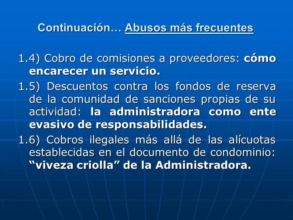 Continuación… Abusos más frecuentes : 1.4) Cobro de comisiones a proveedores: cómo encarecer un servicio. 1.5) Descuentos contra los fondos de reserva