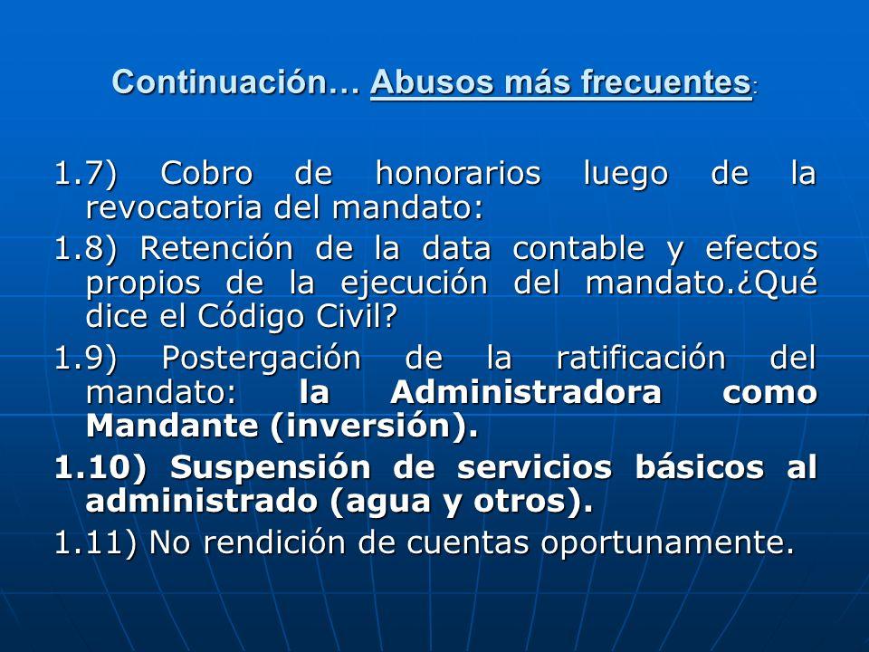 Continuación… Abusos más frecuentes : 1.7) Cobro de honorarios luego de la revocatoria del mandato: 1.8) Retención de la data contable y efectos propi