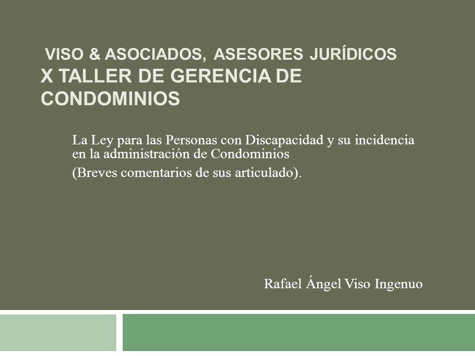 VISO & ASOCIADOS, ASESORES JURÍDICOS X TALLER DE GERENCIA DE CONDOMINIOS La Ley para las Personas con Discapacidad y su incidencia en la administració