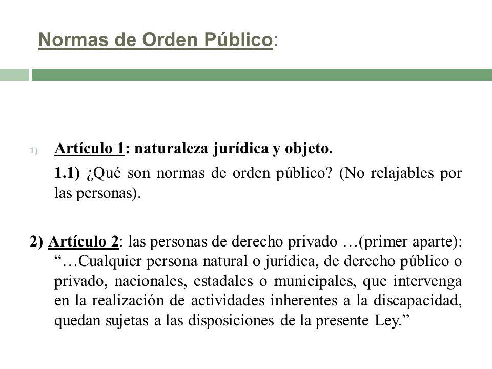 Normas de Orden Público: 1) Artículo 1: naturaleza jurídica y objeto. 1.1) ¿Qué son normas de orden público? (No relajables por las personas). 2) Artí