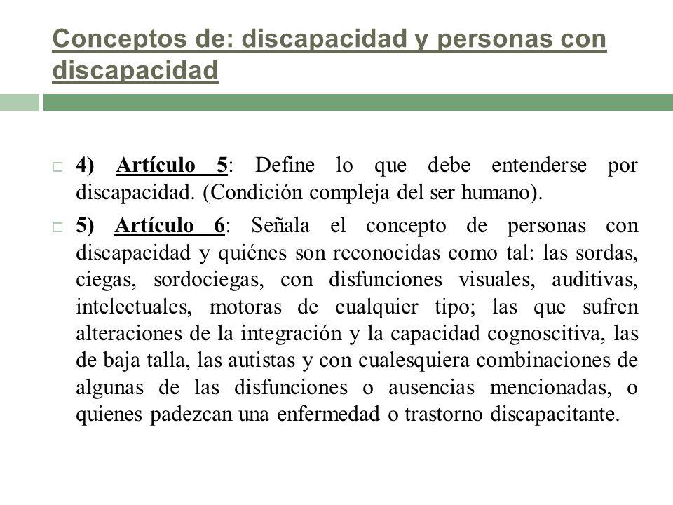 Conceptos de: discapacidad y personas con discapacidad 4) Artículo 5: Define lo que debe entenderse por discapacidad. (Condición compleja del ser huma
