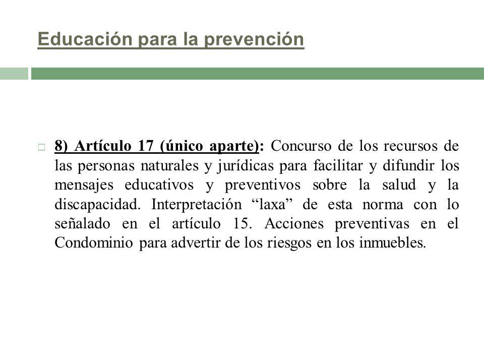 Educación para la prevención 8) Artículo 17 (único aparte): Concurso de los recursos de las personas naturales y jurídicas para facilitar y difundir l