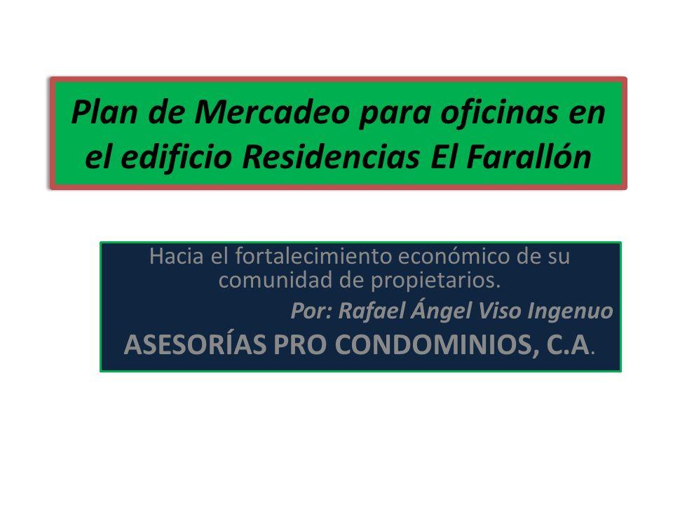 Plan de Mercadeo para oficinas en el edificio Residencias El Farallón Hacia el fortalecimiento económico de su comunidad de propietarios. Por: Rafael