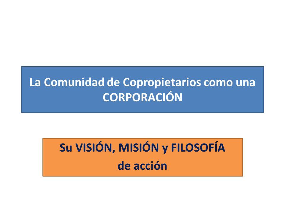 La Comunidad de Copropietarios como una CORPORACIÓN Su VISIÓN, MISIÓN y FILOSOFÍA de acción
