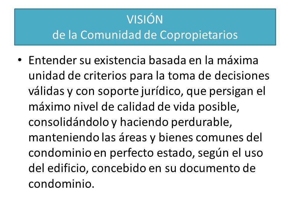 VISIÓN de la Comunidad de Copropietarios Entender su existencia basada en la máxima unidad de criterios para la toma de decisiones válidas y con sopor