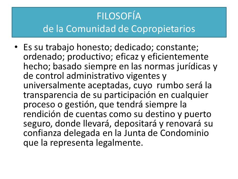FILOSOFÍA de la Comunidad de Copropietarios Es su trabajo honesto; dedicado; constante; ordenado; productivo; eficaz y eficientemente hecho; basado si