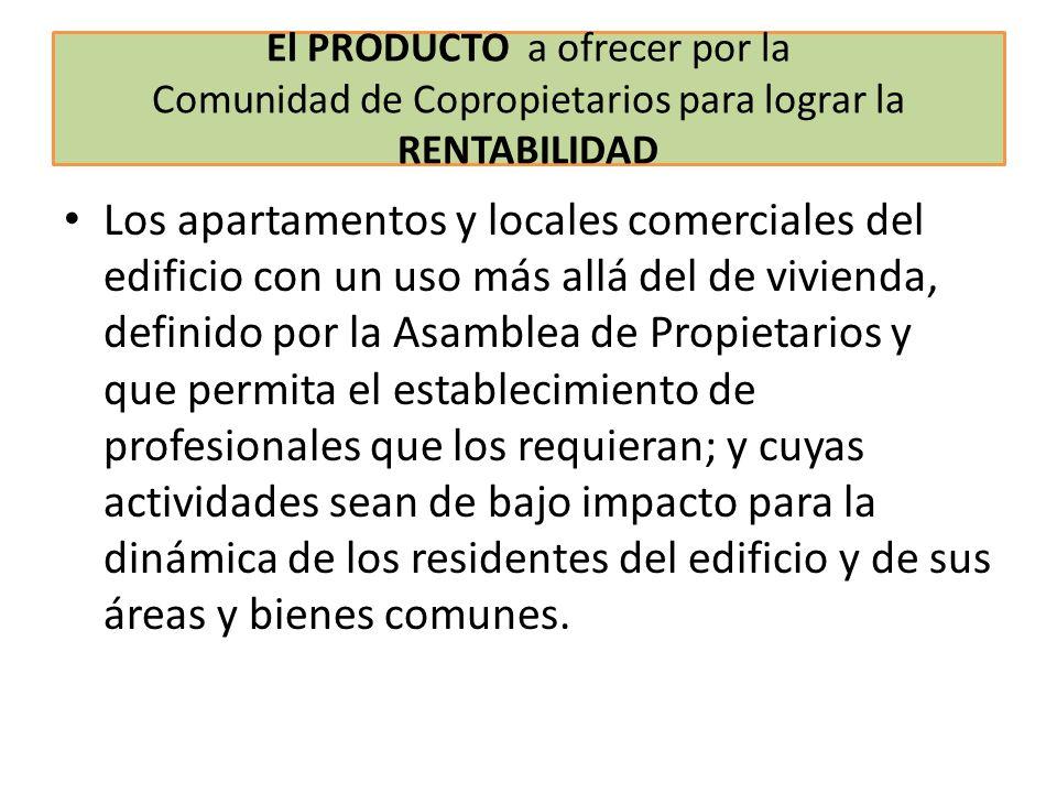 El PRODUCTO a ofrecer por la Comunidad de Copropietarios para lograr la RENTABILIDAD Los apartamentos y locales comerciales del edificio con un uso má