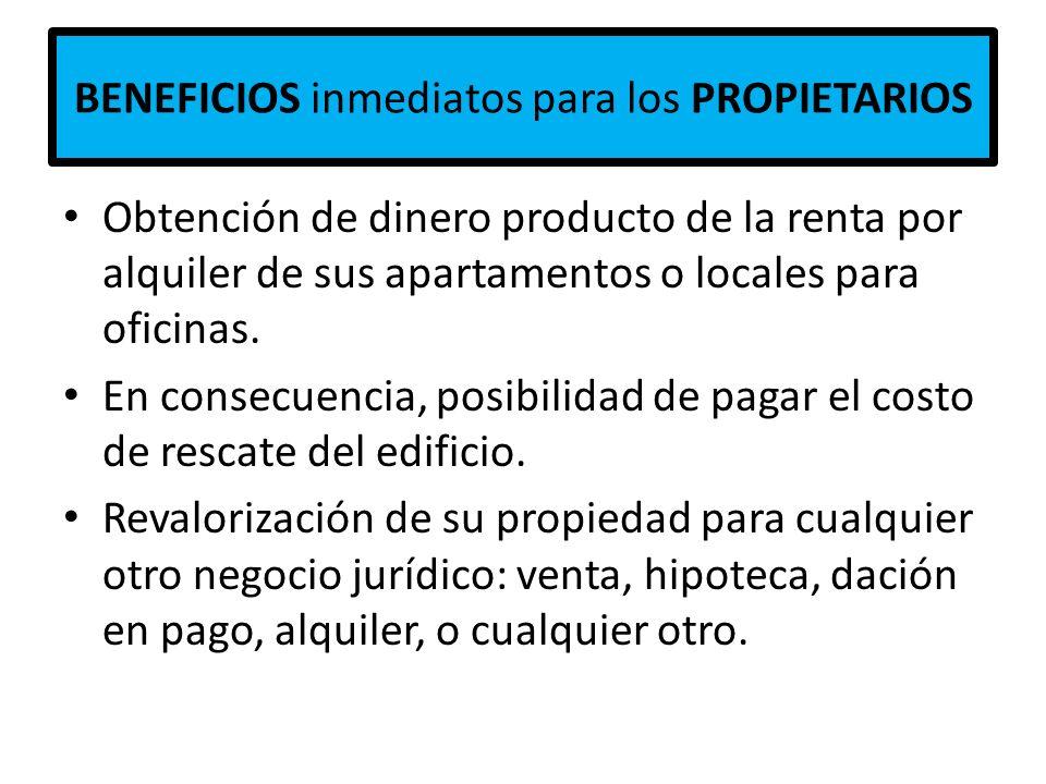 BENEFICIOS inmediatos para los PROPIETARIOS Obtención de dinero producto de la renta por alquiler de sus apartamentos o locales para oficinas. En cons