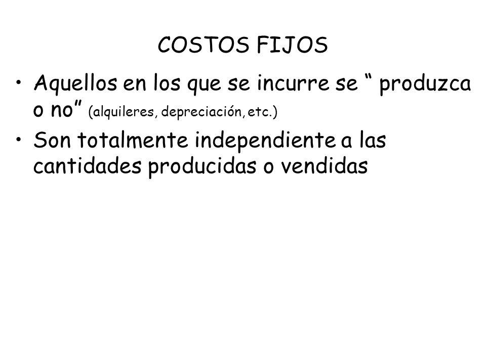 COSTOS FIJOS Aquellos en los que se incurre se produzca o no (alquileres, depreciación, etc.) Son totalmente independiente a las cantidades producidas