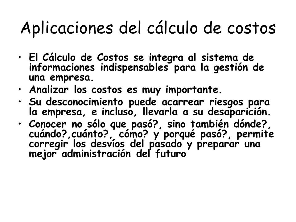 Aplicaciones del cálculo de costos El Cálculo de Costos se integra al sistema de informaciones indispensables para la gestión de una empresa. Analizar