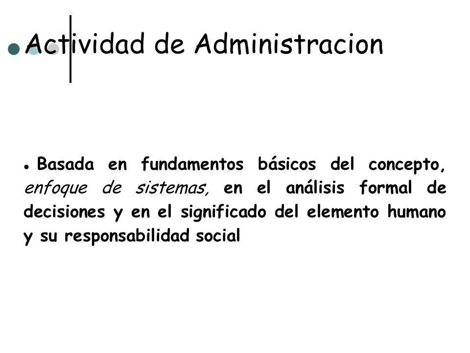Actividad de Administracion Basada en fundamentos básicos del concepto, enfoque de sistemas, en el análisis formal de decisiones y en el significado d