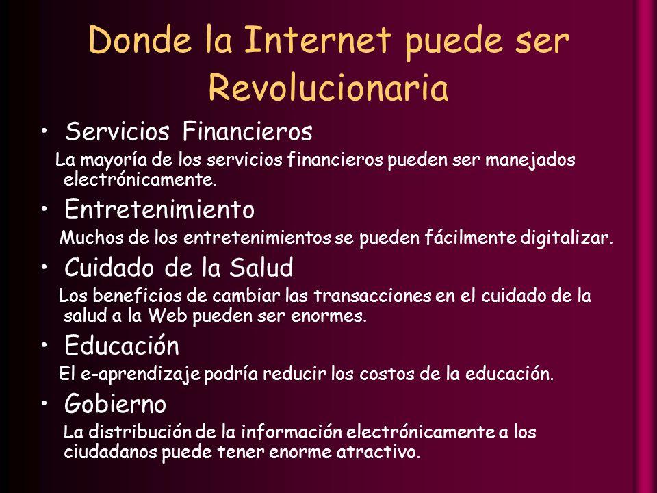 Donde la Internet puede ser Revolucionaria Servicios Financieros La mayoría de los servicios financieros pueden ser manejados electrónicamente.