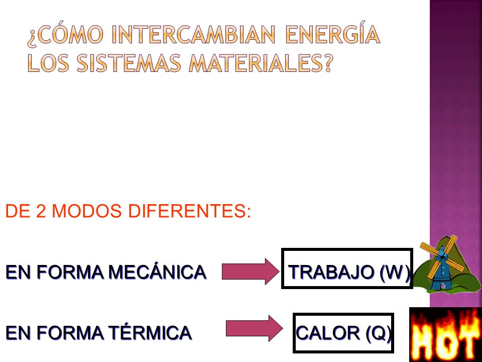 DE 2 MODOS DIFERENTES: EN FORMA MECÁNICA TRABAJO (W) CALOR (Q) EN FORMA TÉRMICA