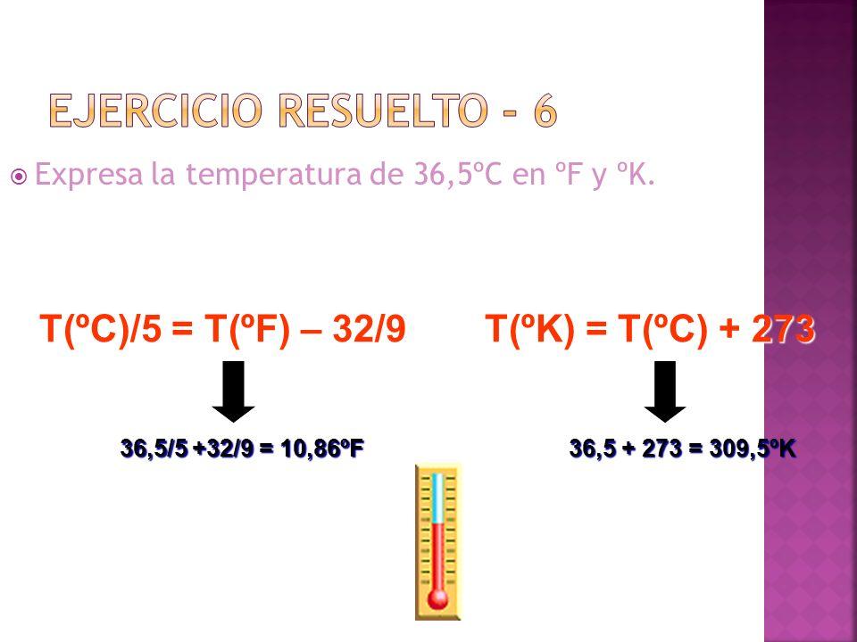 Expresa la temperatura de 36,5ºC en ºF y ºK. Expresa la temperatura de 36,5ºC en ºF y ºK. 36,5/5 +32/9 = 10,86ºF T(ºC)/5 = T(ºF) – 32/9 T(ºK) = T(ºC)