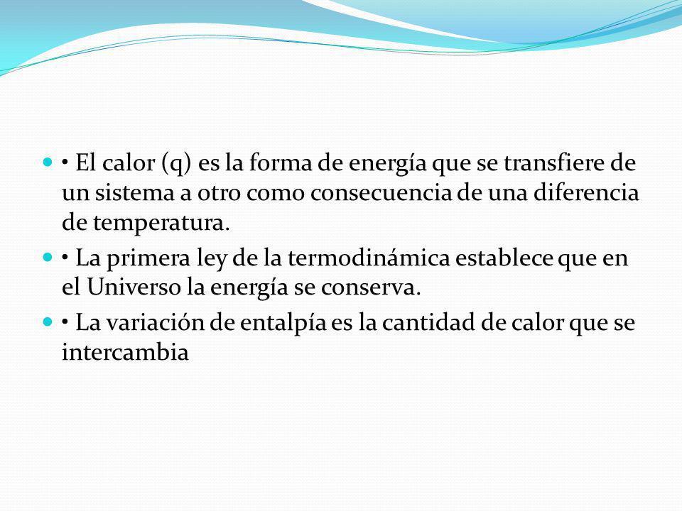 El calor (q) es la forma de energía que se transfiere de un sistema a otro como consecuencia de una diferencia de temperatura. La primera ley de la te