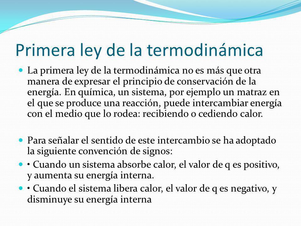 Primera ley de la termodinámica La primera ley de la termodinámica no es más que otra manera de expresar el principio de conservación de la energía. E