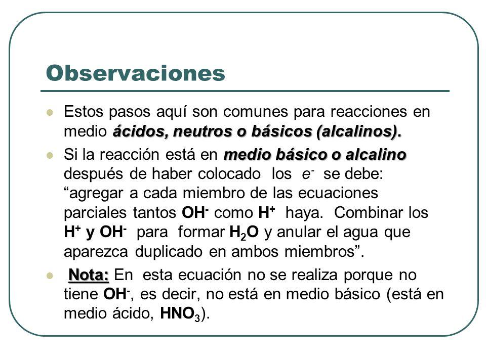 Observaciones ácidos, neutros o básicos (alcalinos). Estos pasos aquí son comunes para reacciones en medio ácidos, neutros o básicos (alcalinos). medi