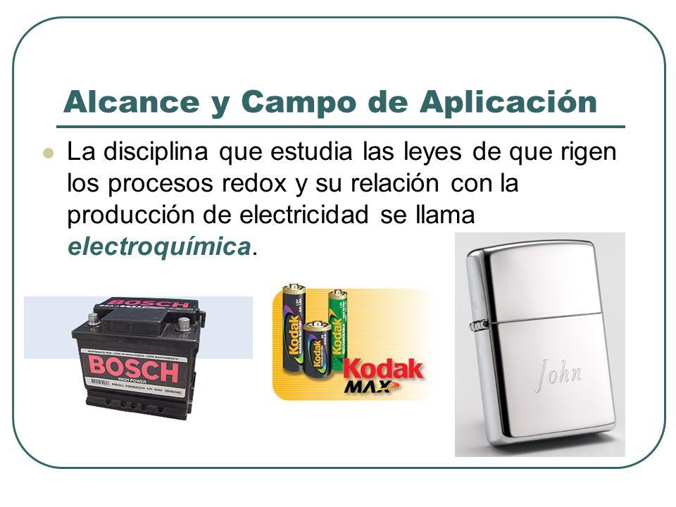 Alcance y Campo de Aplicación La disciplina que estudia las leyes de que rigen los procesos redox y su relación con la producción de electricidad se l