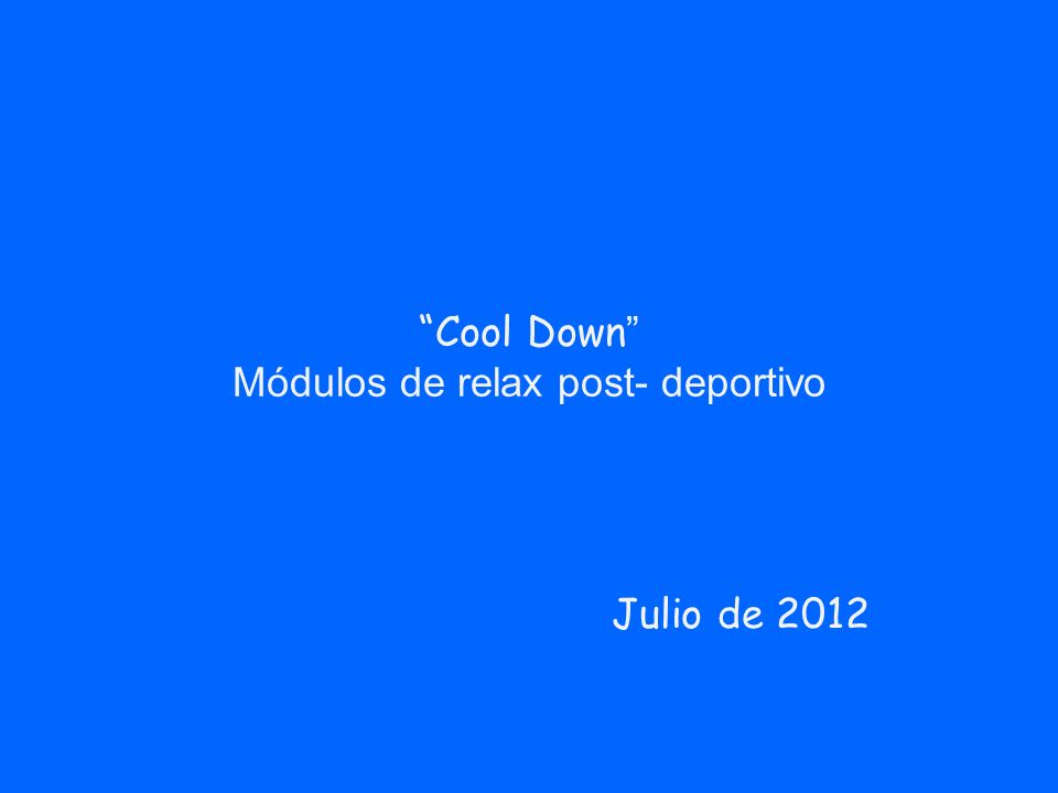 Cool Down Módulos de relax post- deportivo Julio de 2012