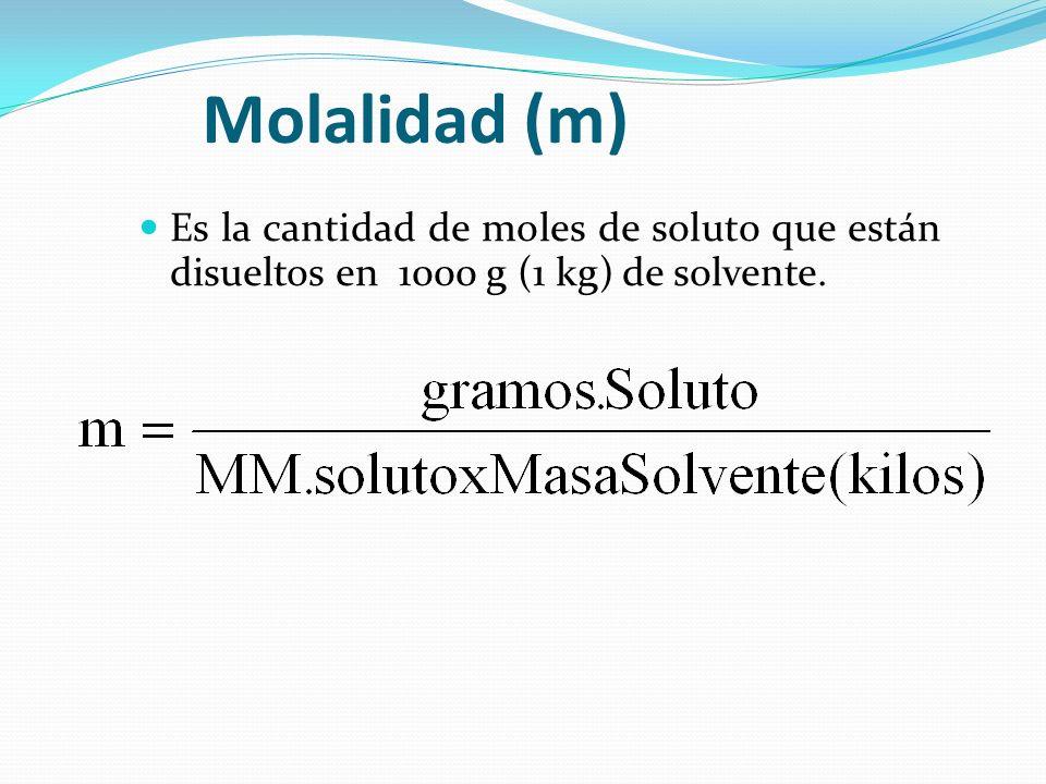 Molalidad (m) Es la cantidad de moles de soluto que están disueltos en 1000 g (1 kg) de solvente.
