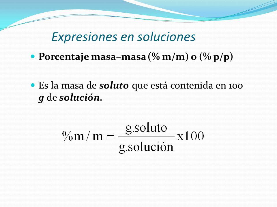 Expresiones en soluciones Porcentaje masa–masa (% m/m) o (% p/p) Es la masa de soluto que está contenida en 100 g de solución.
