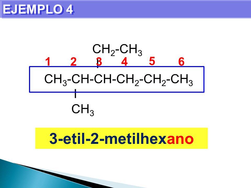EJEMPLO 4 3-etil-2-metilhexano CH 2 -CH 3 I CH 3 -CH-CH-CH 2 -CH 2 -CH 3 I CH 3 1234 5 6