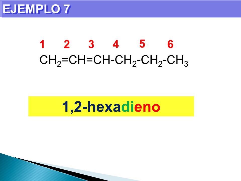 EJEMPLO 7 1,2-hexadieno CH 2 =CH=CH-CH 2 -CH 2 -CH 3 1234 5 6