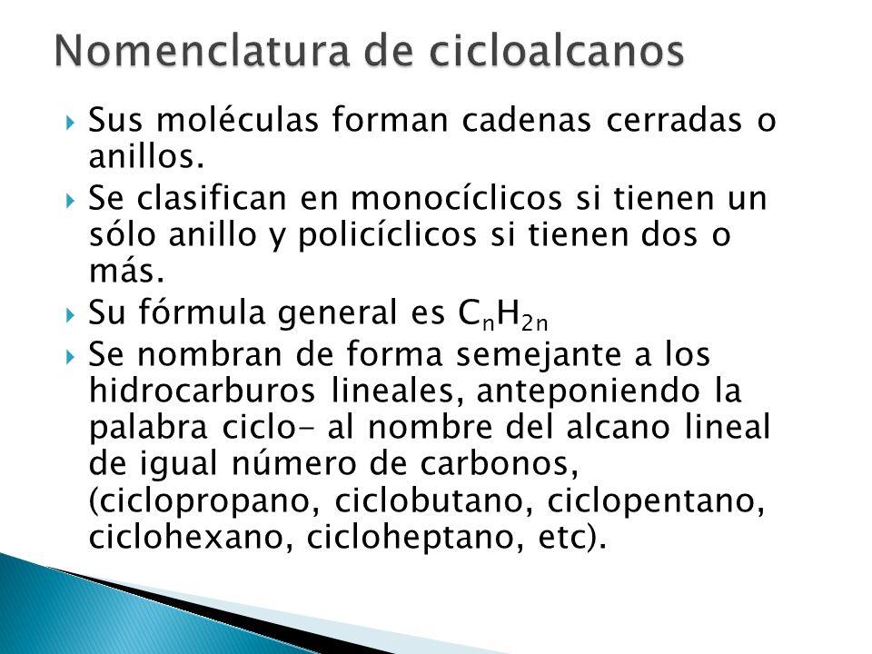 Sus moléculas forman cadenas cerradas o anillos. Se clasifican en monocíclicos si tienen un sólo anillo y policíclicos si tienen dos o más. Su fórmula