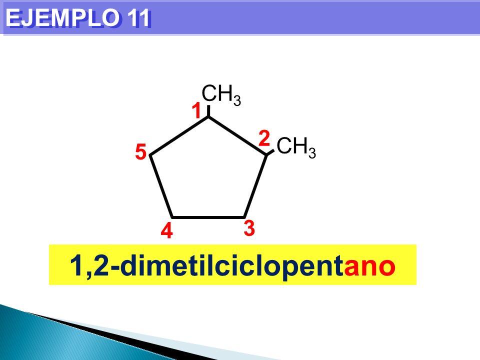 EJEMPLO 11 1,2-dimetilciclopentano CH 3 1 2 3 4 5