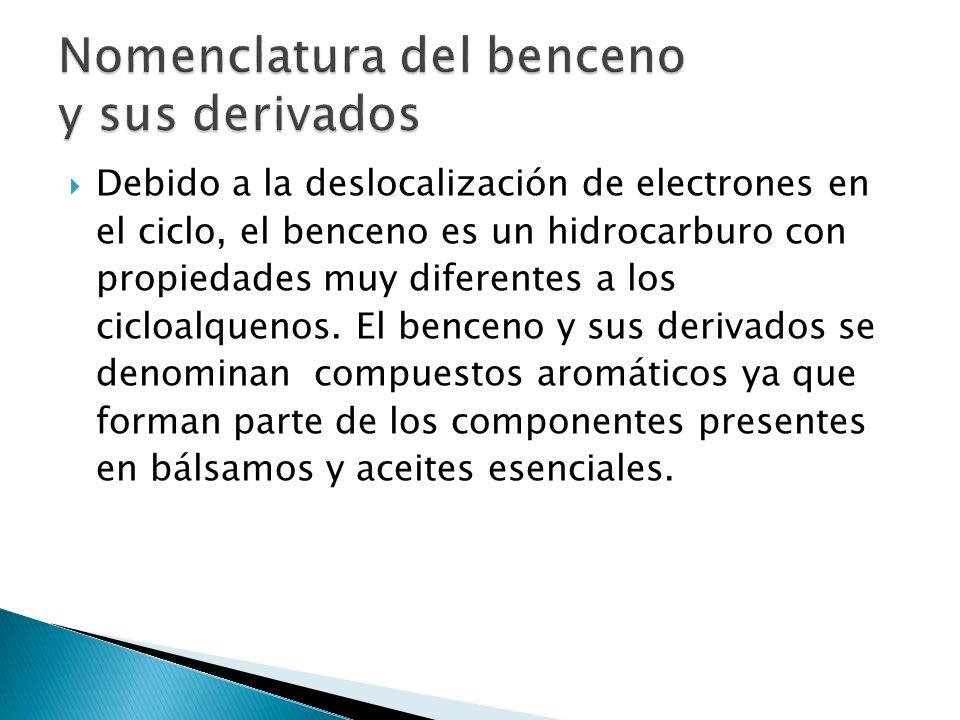 Debido a la deslocalización de electrones en el ciclo, el benceno es un hidrocarburo con propiedades muy diferentes a los cicloalquenos. El benceno y
