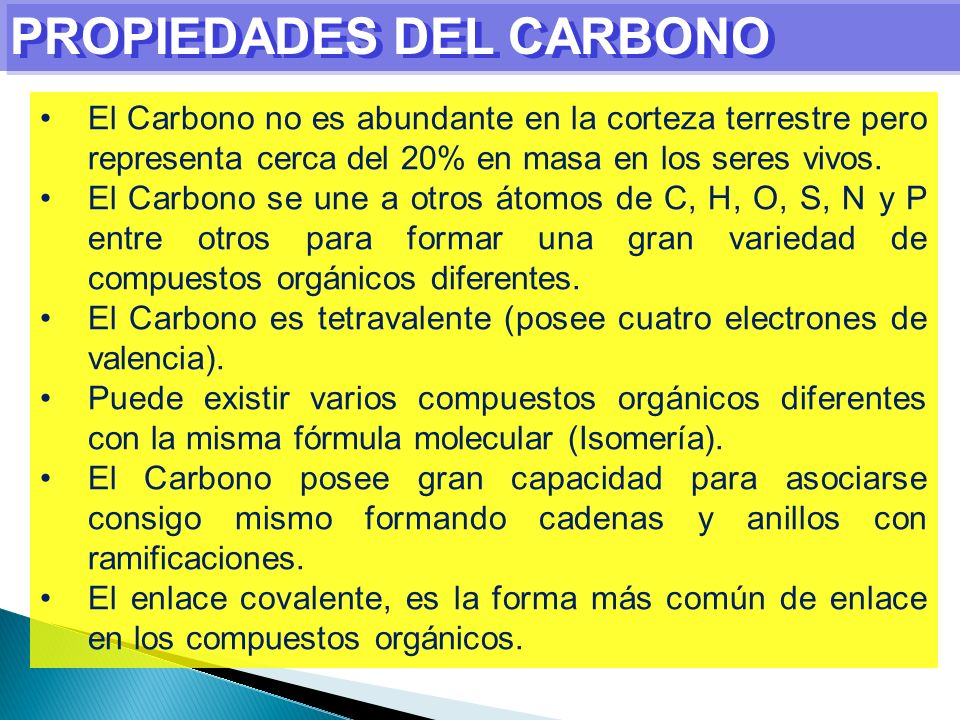 PROPIEDADES DEL CARBONO El Carbono no es abundante en la corteza terrestre pero representa cerca del 20% en masa en los seres vivos. El Carbono se une